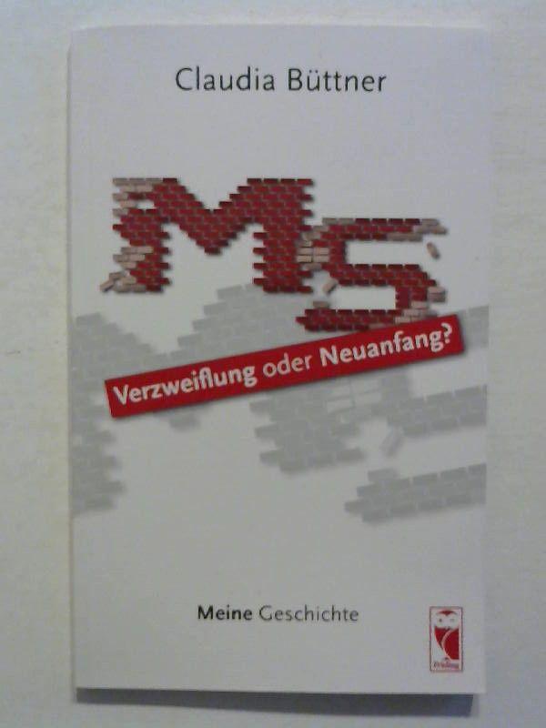 MS - Verzweiflung oder Neuanfang?: Meine Geschichte. - Claudia, Büttner