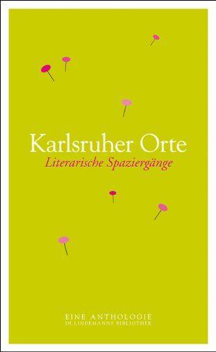 Karlsruher Orte. Literarische Spaziergänge - Eine Anthologie - Schulitz, Hedi, Thomas Lindemann und Karlsruhe e.V. GEDOK