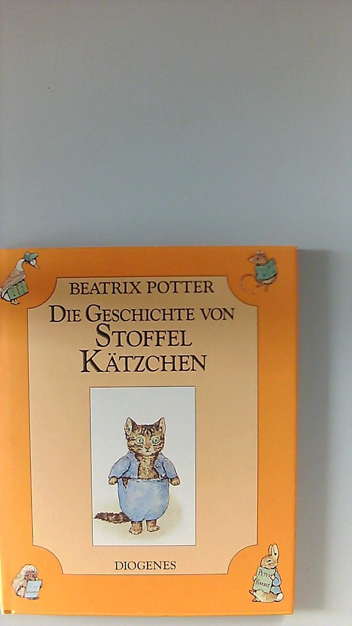 Die Geschichte von Stoffel Kätzchen. Dt. von Claudia Schmölders / Diogenes-Kinderbuch-Klassiker - Potter, Beatrix