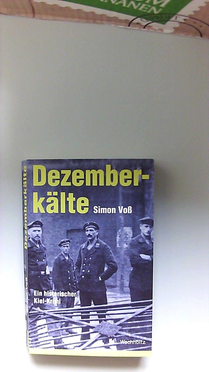Dezemberkälte : ein historischer Kiel-Krimi. - Voß, Simon