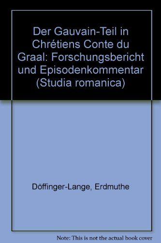 Der Gauvain-Teil in Chretiens Conte du Graal. Forschungsbericht und Episodenkommentar. - Erdmuthe, Döffinger-Lange