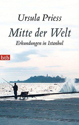 Priess:Mitte der Welt Erkundungen in Istanbul - Priess, Ursula