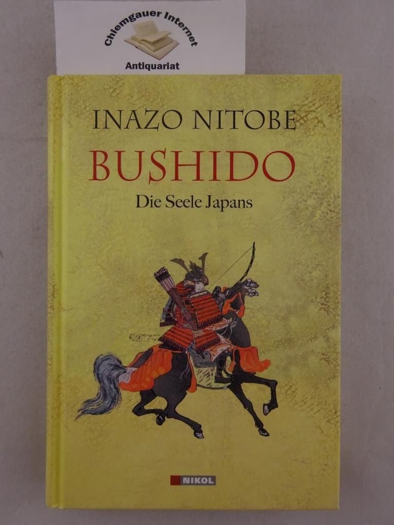 Bushido : die Seele Japans. Aus dem Amerikan. von Hannelore Eisenhofer - Nitobe, Inazo