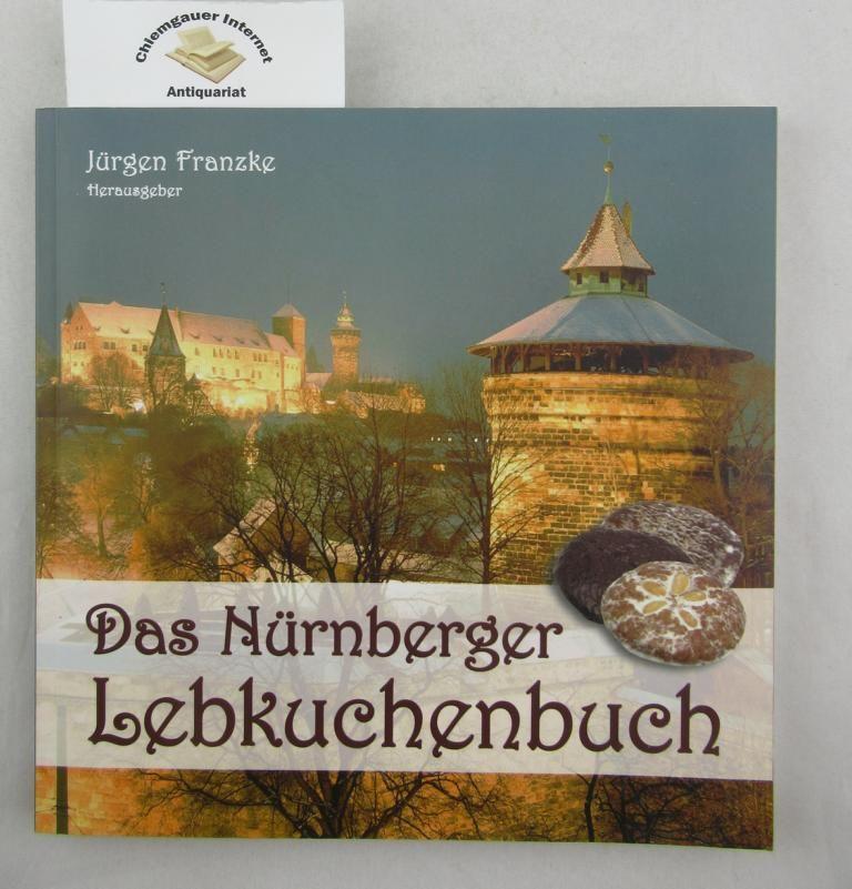 Das Nürnberger Lebkuchenbuch. - Franzke, Jürgen (Herausgeber)
