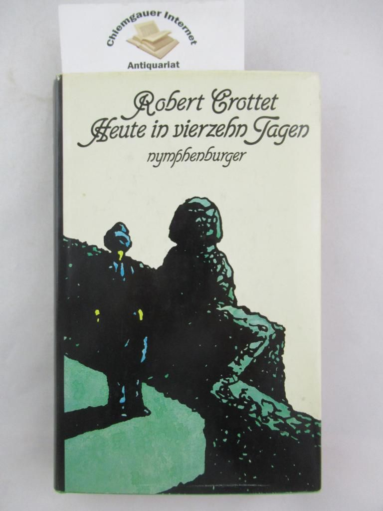Heute in vierzehn Tagen : Roman = La vache qui pleure. Aus d. Französischen von Maria Honeit. - Crottet, Robert