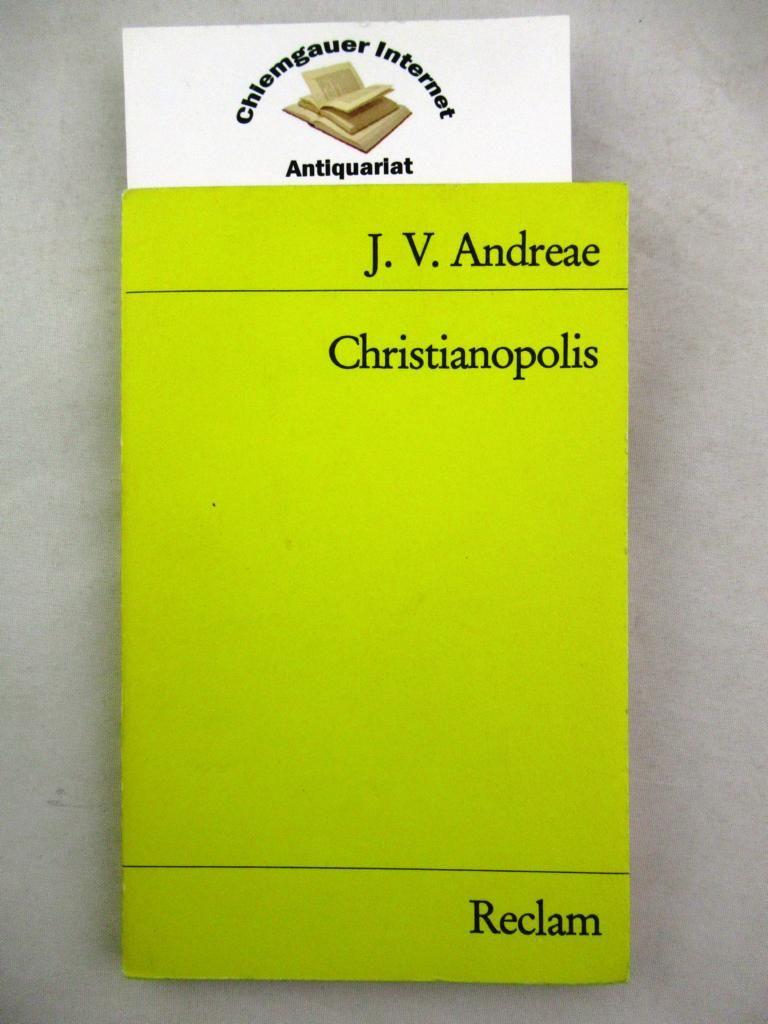 Christianopolis. Aus dem Lateinischen übersetzt, kommentiert und mit einem Nachwort hrsg. von Wolfgang Biesterfeld / Universal-Bibliothek  Nr. 9786,2 - Andreä, Johann Valentin