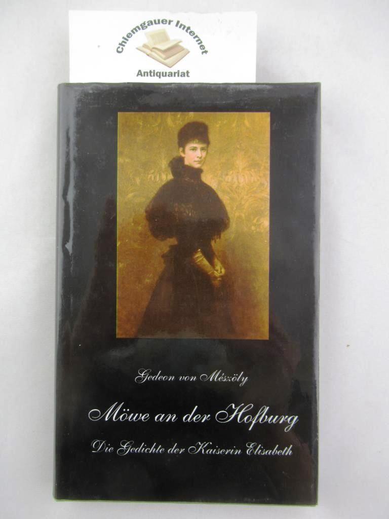 Möwe an der Hofburg : die Gedichte der Kaiserin Elisabeth. Aus dem Ungarischen von Mária Mayer-Szilágyi - Mészöly, Gedeon von