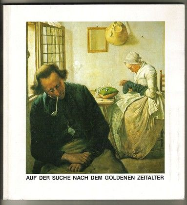 Auf Der Suche Nach Dem Goldenen Zeitalter : Niederländische Malerei In Der  Zeit Der Romantik ,