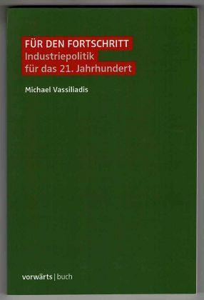 Für den Fortschritt : Industriepolitik für das 21. Jahrhundert. - Vassiliadis, Michael