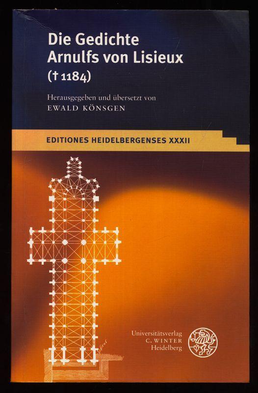 Die Gedichte Arnulfs von Lisieux (1184) Editiones Heidelbergenses XXXII. - Könsgen, Ewald [Hrsg.]
