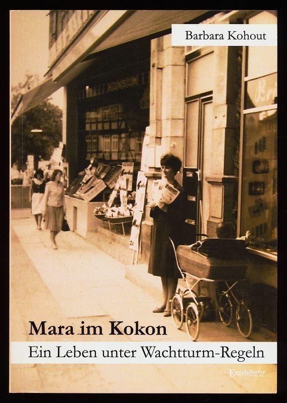 Mara im Kokon : Ein Leben unter Wachtturm-Regeln. - Kohout, Barbara