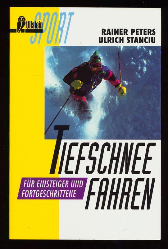 Tiefschneefahren : Für Einsteiger und Fortgeschrittene. - Peters, Rainer und Ulrich Stanciu