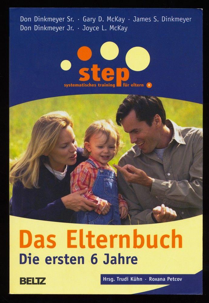 Step - das Elternbuch : Die ersten 6 Jahre. - Dinkmeyer, Don, Trudi Kühn und Roxana Petcov