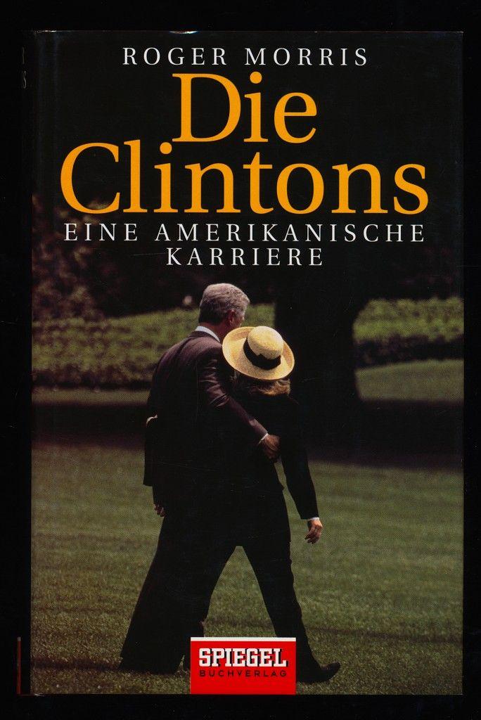 Die Clintons : Eine amerikanische Karriere. - Morris, Roger (Verfasser)