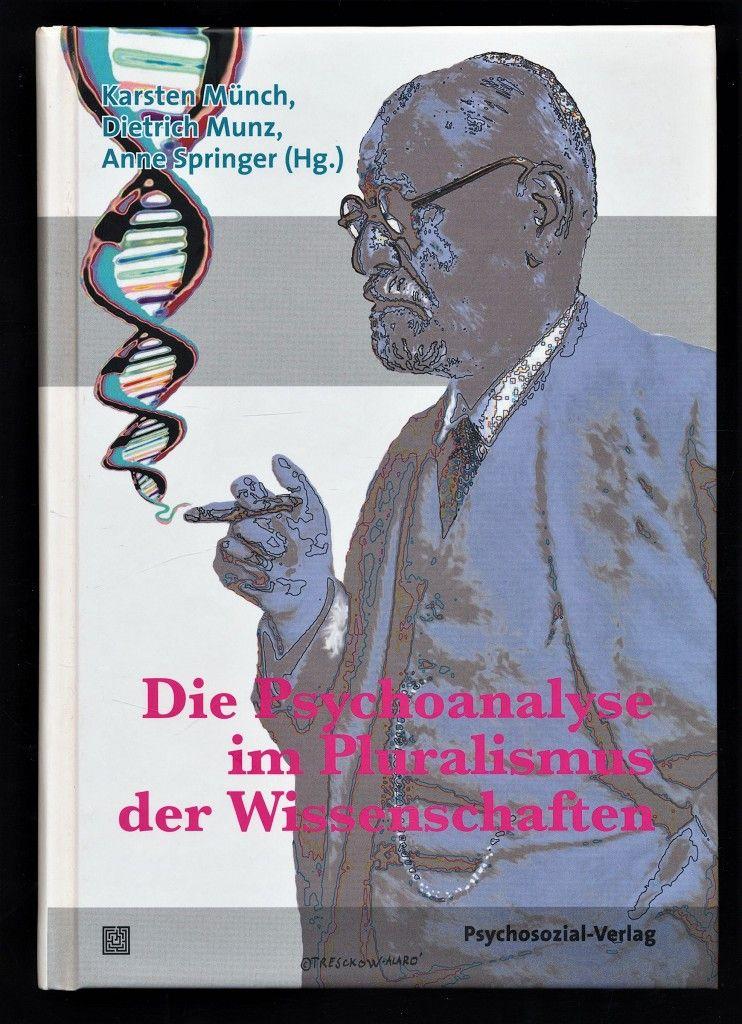 Die Psychoanalyse im Pluralismus der Wissenschaften. - Münch, Karsten und Michael B. Buchholz