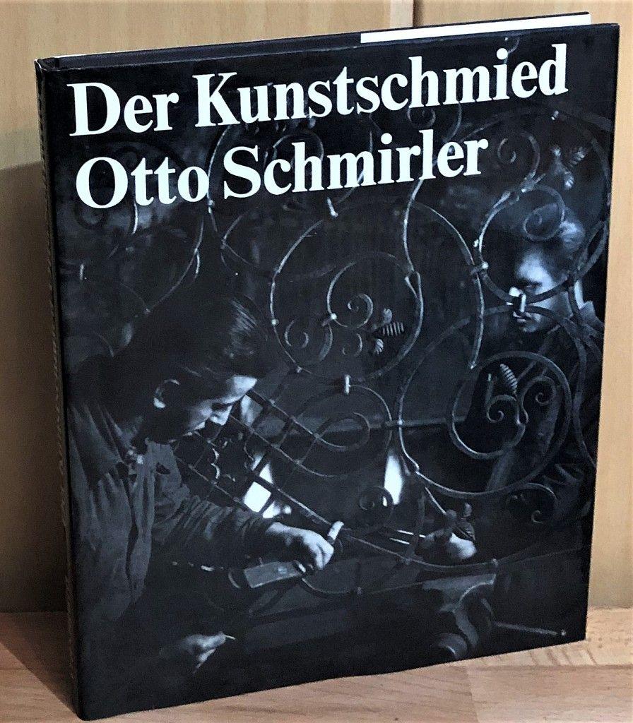 Der Kunstschmied Otto Schmirler. 751 Abbildungen mit über 800 Einzeldarstellungen nach 402 Photographien und 349 Zeichnungen. - Schmirler, Otto