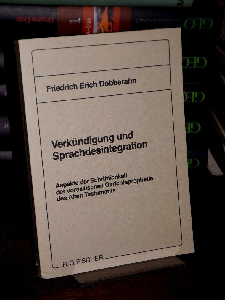 Verkündigung und Sprachdesintegration. Aspekte der Schriftlichkeit der vorexilischen Gerichtsprophetie des Alten Testaments.