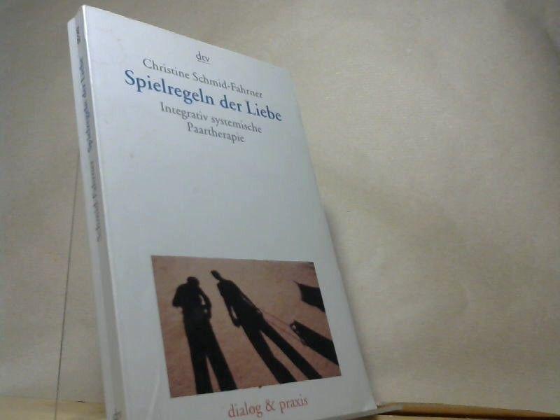 Spielregeln der Liebe : integrativ systemische Paartherapie. dtv  35143 : Dialog & Praxis - Schmid-Fahrner, Christine