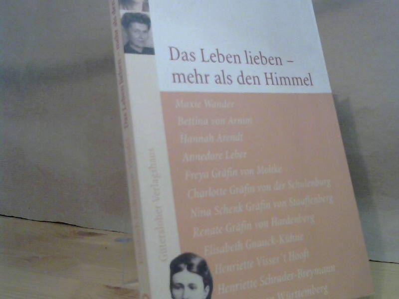 Das Leben lieben - mehr als den Himmel : Frauenporträts. - Moltmann-Wendel, Elisabeth