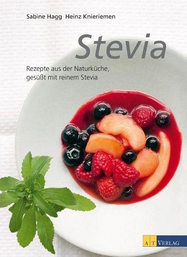 Stevia: Rezepte aus der Naturküche, gesüsst mit reinem Stevia - Hagg, Sabine und Heinz Knieriemen