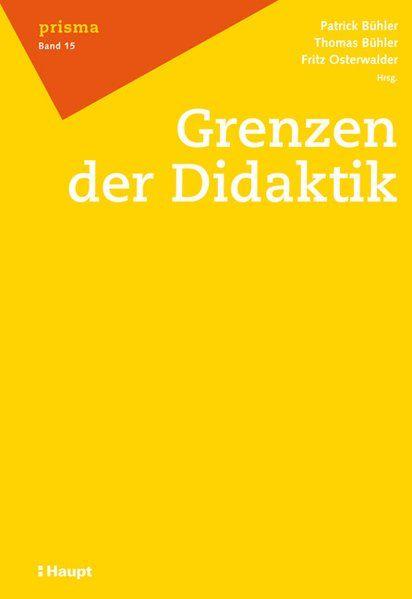 Grenzen der Didaktik - Bühler, Patrick, Thomas Bühler und Fritz Osterwalder