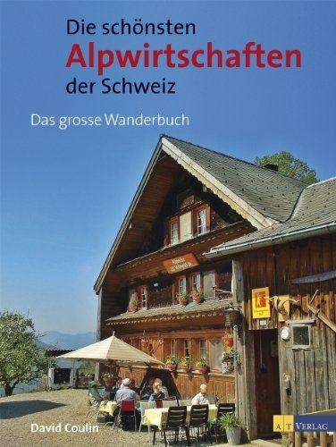 Die schönsten Alpwirtschaften der Schweiz. 50 genussvolle Wanderungen zu bewirteten Alpen: Das grosse Wanderbuch - David, Coulin
