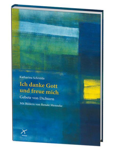 Ich danke Gott und freue mich : Gebete von Dichtern. Katharina Schridde (Hg.) - Schridde, Katharina (Herausgeber)
