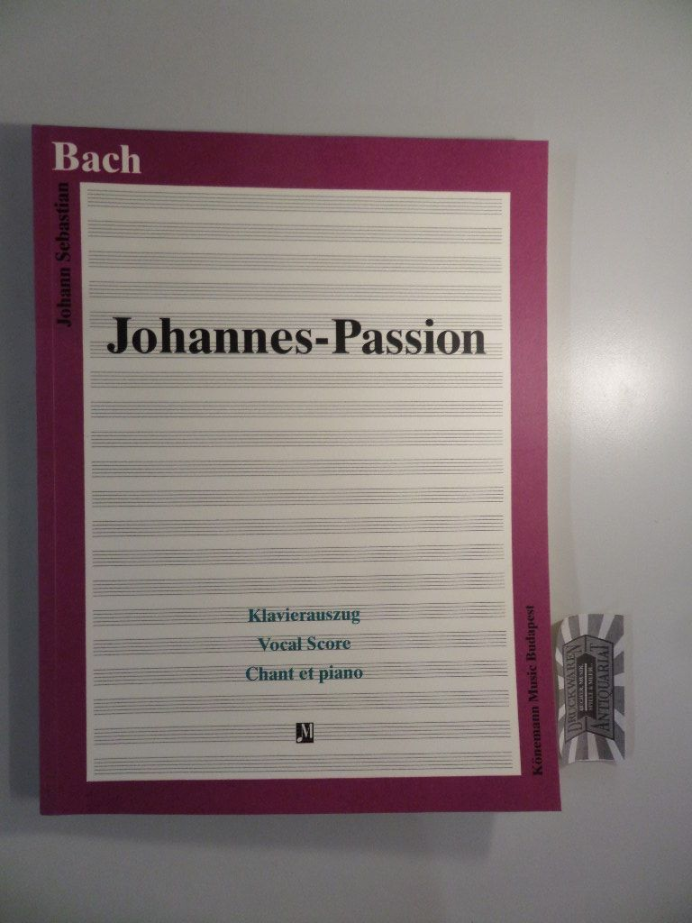 Johann Sebastian Bach : Johannes-Passion - Klavierauszug. - Bach, Johann Sebastian