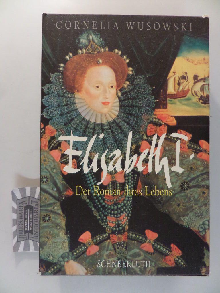 Elisabeth I. - Der Roman ihres Lebens. - Wusowski, Cornelia