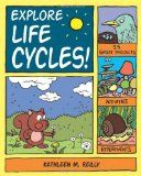 Explore Life Cycles!: 25 Great Projects, Activities, Experiments (Explore Your World) - M. Reilly, Kathleen
