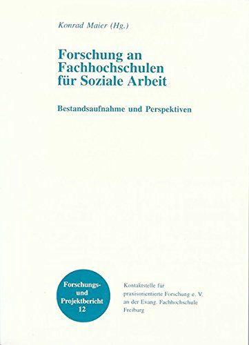 Forschung an Fachhochschulen für Soziale Arbeit: Bestandsaufnahme und Perspektiven (Forschungs- und Projektbericht) - Maier, Konrad