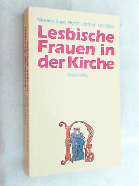 Lesbische Frauen in der Kirche. - Barz, Monika, Herta Leistner und Ute Wild