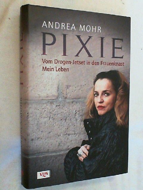 Pixie : vom Drogen-Jetset in den Frauenknast  mein Leben. - Mohr, Andrea