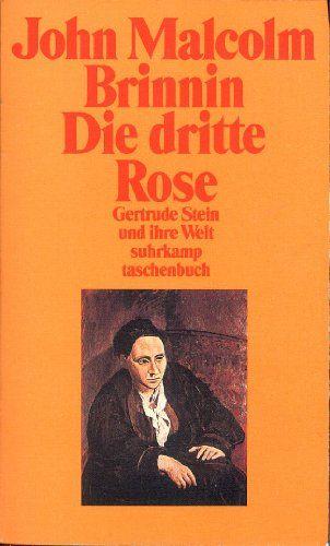 Die dritte Rose. Gertrude Stein und ihre Welt. Mit einem Vorwort des Verfassers. Mit einem Nachwort von John Ashbery. Aus dem Amerikanischen von Maria Wolf. Das Nachwort übersetzt Peter Bartelheimer. Mit einer Bibliographie und einem Register. - (=Suhrkamp Taschenbuch, st 1820). - Brinnin, John Malcolm