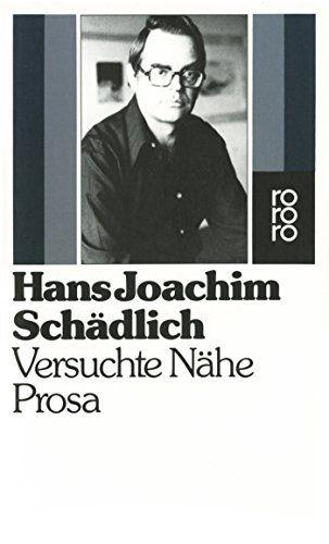 Versuchte Nähe. Prosa. Mit Anmerkungen. Inhalt: Versuchte Nähe (1975)/ Teile der Landschaft (1975)/ Kleine Schule der Poesie (1976)/ Komm, mein Geliebter, gehn wir aufs Land und nächtigen in den Dörfern (1971)/ Nirgend ein Ort (1971)/ Unter den achtzehn Türmen der Maria vor dem Teyn (1971)/ Tibaos (1976)/ Schwer leserlicher Brief (1976)/ Himly & Himly (1971)/ Nachlaß (1976)/ Dobruska (1974)/ Einseitige Ansehung (1974)/ Kriminalmärchen (1974)/ Besuch des Kaisers von Rußland bei dem Kaiser von Deutschland (1976)/ Tante liebt Märchen (1975)/ Unstet und flüchtig (1971)/ Lebenszeichen (1969)/ Rede und Antwort (1976)/ Diese ein wenig überlebensgroße Statue (1976)/ Oktoberhimmel (1976)/ Letzte Ehre großem Sohn (1976)/ Papier und Bleistift (1971)/ Apfel auf silberner Schale (1974)/ Kurzer Bericht vom Todfall des Nikodemus Frischlin (1974)/ Satzsuchung (1977). - (=rororo 4565). - Schädlich, Hans Joachim