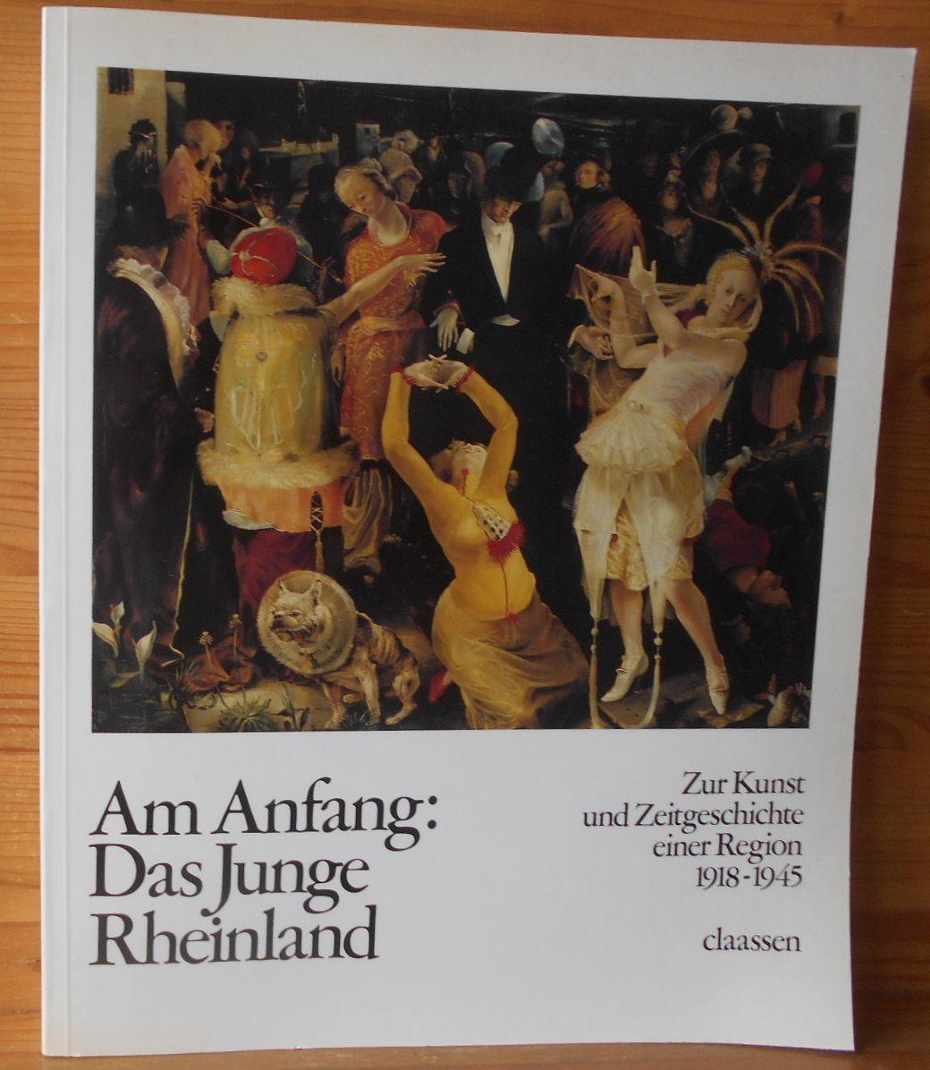 Am Anfang: Das Junge Rheinland. Zur Kunst und Zeitgeschichte einer Region 1918-1945. - Krempel, Ulrich