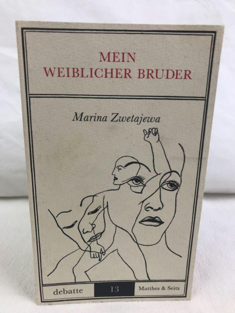 Mein weiblicher Bruder : Brief an d. Amazone. Marina Zwetajewa. Übertr. aus d. Franz. u. Nachw. von Ralph Dutli / Debatte  13 - Cvetaeva, Marina