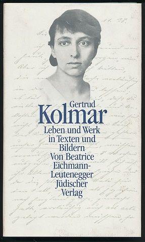 Gertrud Kolmar. Leben und Werk in Texten und Bildern. Von Beatrice Eichmann-Leutenegger.
