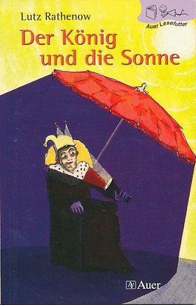 Der König und die Sonne. Mit Illustrationen von Bettina Weller. - Rathenow, Lutz