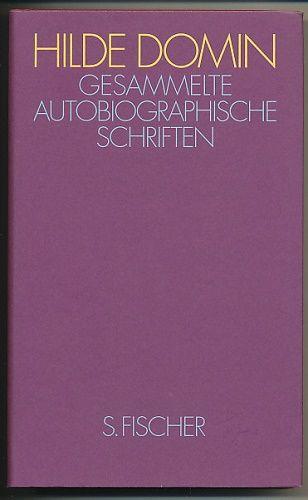 Gesammelte autobiographische Schriften. Fast ein Lebenslauf. - Domin, Hilde