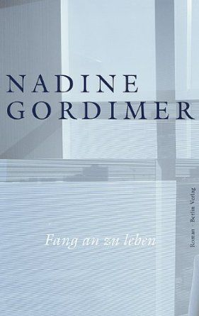 Fang an zu leben. Roman. - Nadine Gordimer  (* 1923 - + 2014) - Gordimer, Nadine.