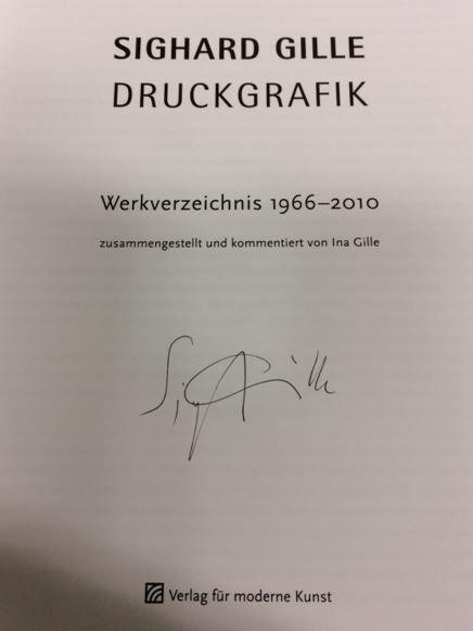 Sighard Gille. Druckgrafik. Werkverzeichnis 1966 - 2010. Zusammengestellt und kommentiert von Ina Gille. - Signierte Ausgabe - Sighard Gille - Gille, Ina.