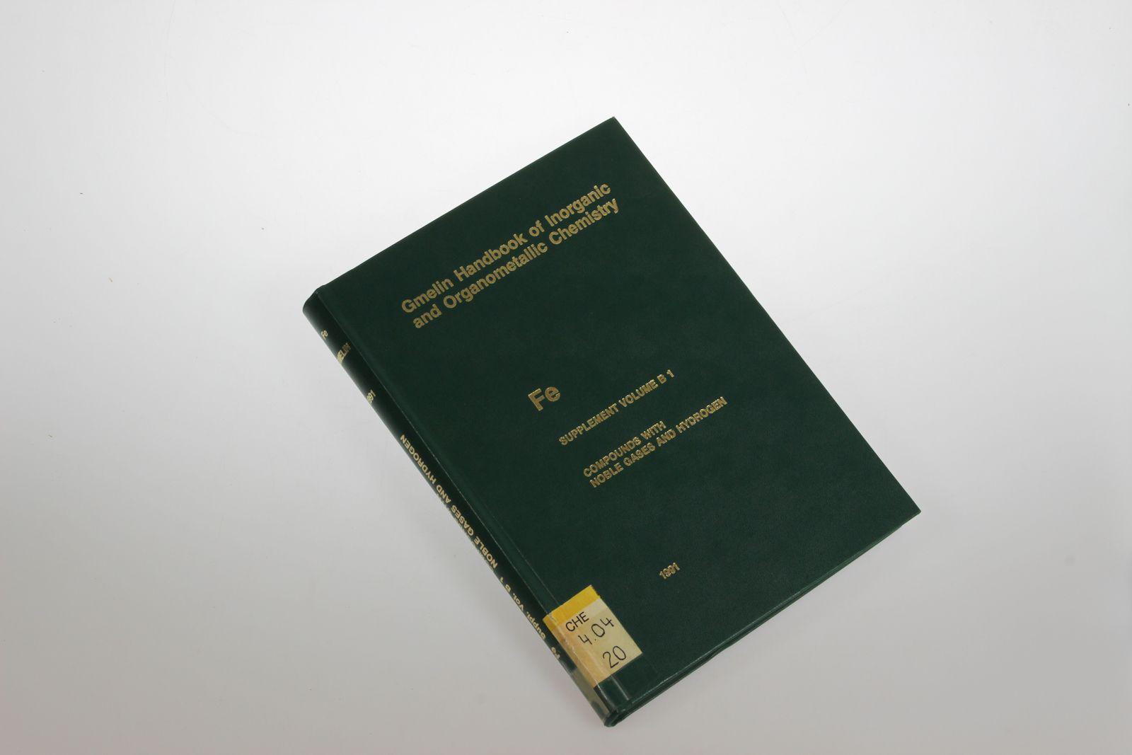 Gmelin Handbook of Inorganic and Organometallic Chemistry. Fe Iron. Supplement Volume B 1: Compounds with Noble Gases and Hydrogen. - Gmelin-Institut für Anorg. Chemie der Max-Planck-Gesellschaft zur Förderung d. Wissensch. (Hg)