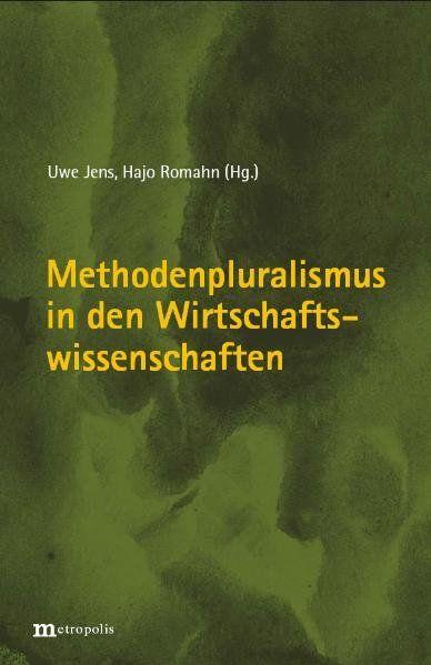 Methodenpluralismus in den Wirtschaftswissenschaften. - Jens, Uwe und Hajo Romahn (Hrsg.)