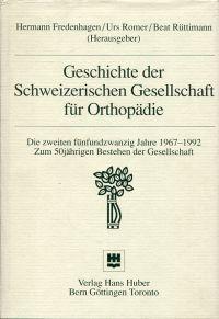 Geschichte der Schweizerischen Gesellschaft für Orthopädie. Die zweiten 25 Jahre 1967 - 1992. Zum 50jährigen Bestehen der Gesellschaft. - Fredenhagen, Hermann (Hrsg.)