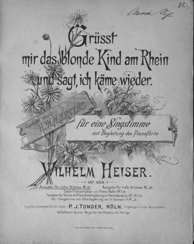 HEISER,  WILHELM: - Grüsst mir das blonde Kind am Rhein und sagt, ich käme wieder, für eine Singstimme mit Begleitung des Pianoforte. Gedicht von H.W. Mertens. Hohe Stimme