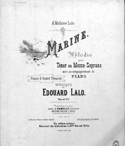LALO,  EDOUARD: - Marine. Mélodie pour ténor ou mezzo-soprano avec accompagnement de piano. Poésie d`André Theuriet. en Ré pour baryton ou Contralto