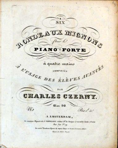 CZERNY,  CARL: - [Op. 90, Nr. 1] Six rondeaux mignons pour le piano-forte à quatre mains., Oeuv. 90. No. [handschr.:] 1