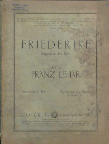 LÉHAR, FRANZ: - Friederike. Singspiel in drei Akten. Klavierauszug mit Text