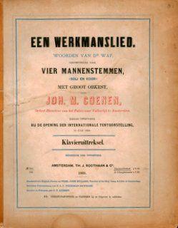 COENEN,  JOHANNES MEINARDUS: - Een werkmanslied. Woorden van Dr. Wap. Gekomponeerd voor vier mannenstemmen, (soli en koor) met groot orkest. Klavieruittreksel